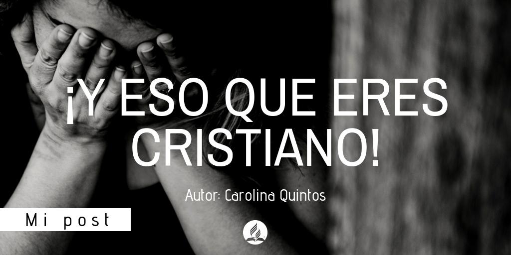 Mi post | ¡Y ESO QUE ERES CRISTIANO! | Carolina Quintos